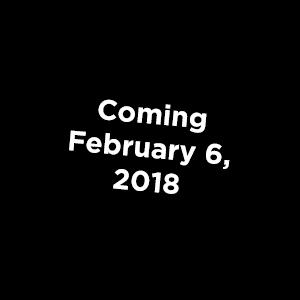 Coming February 6, 2018